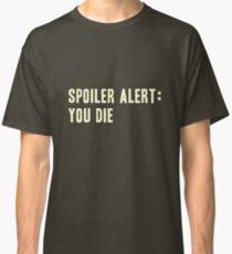 Spoiler Alert: You Die (light lettering) Classic T-Shirt