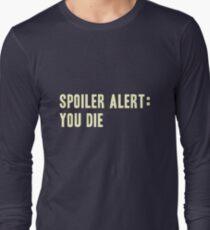 Spoiler Alert: You Die (light lettering) Long Sleeve T-Shirt