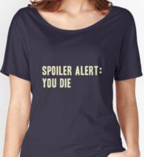 Spoiler Alert: You Die (light lettering) Women's Relaxed Fit T-Shirt