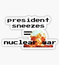 President Sneezes = Nuclear War Sticker