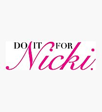 Do it for Nicki Photographic Print