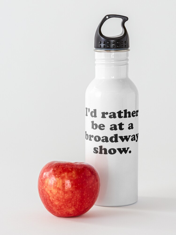 Alternate view of I'd rather be at a broadway show. Water Bottle
