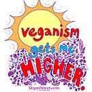 Veganism Gets Me Higher. by VeganStreet