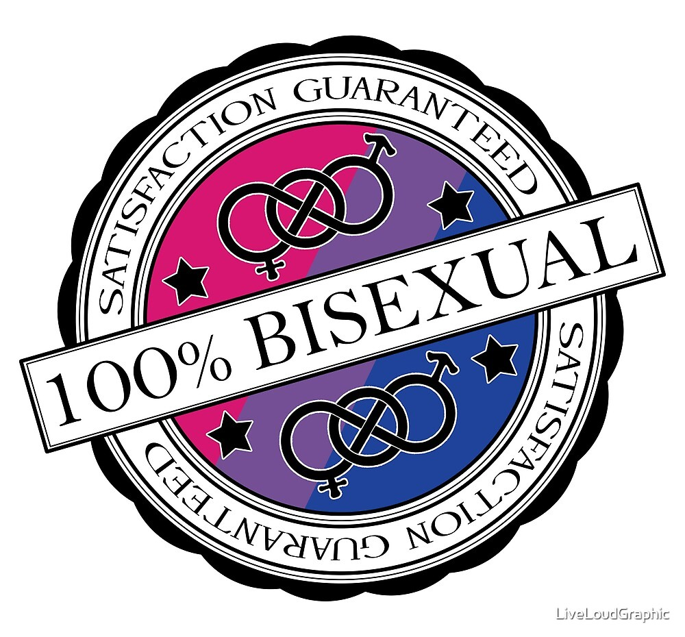 100% Bisexual - Satisfaction Guaranteed by LiveLoudGraphic