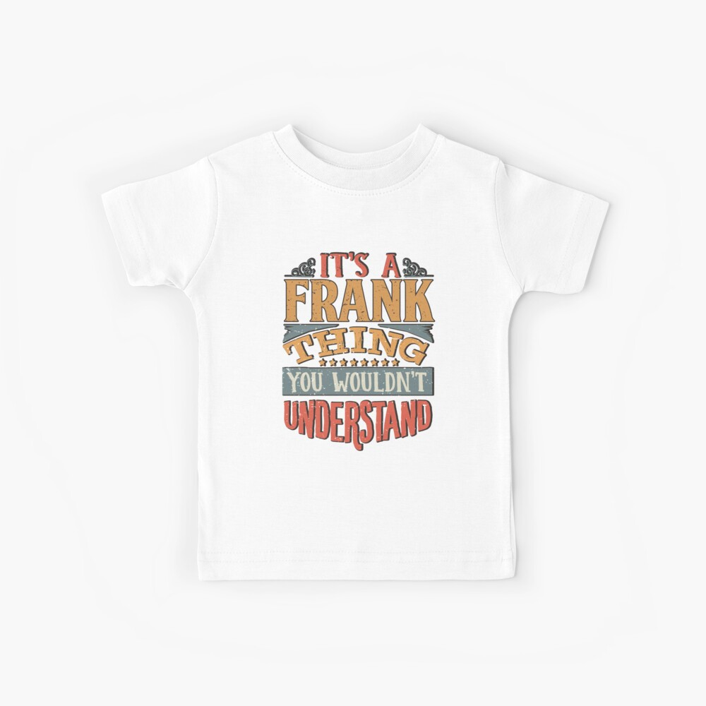 Frank Name -  Its A Frank Thing You Wouldnt Understand - Gift For Frank Kinder T-Shirt