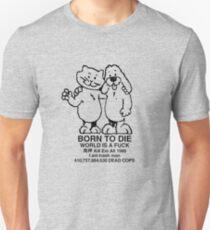 born to die, world a fuck Unisex T-Shirt
