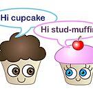 Hi cupcake, hi stud-muffin by Lauren Eldridge-Murray