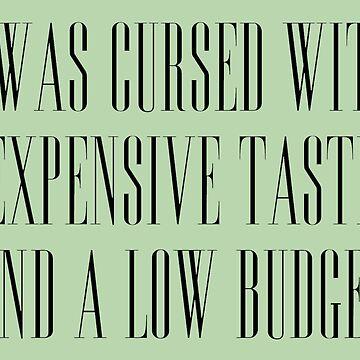 Expensive Taste & Low Budget by GenesisDesigns