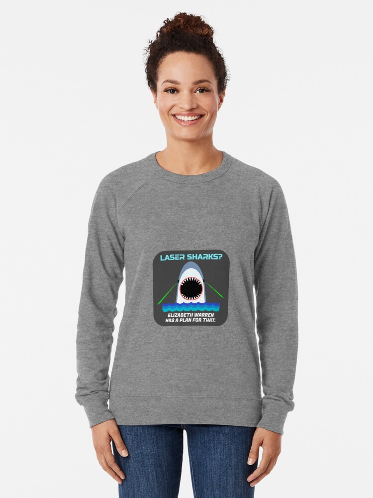 Alternate view of Laser Sharks? Elizabeth Warren has a plan for that. Lightweight Sweatshirt
