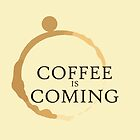 Coffee is Coming by crabro