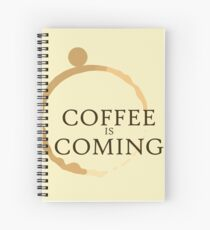 Coffee is Coming Spiral Notebook