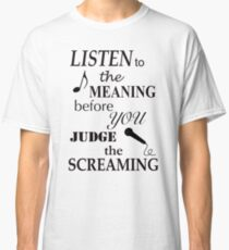 Listen To The Meaning Before You Judge The Screaming Classic T-Shirt