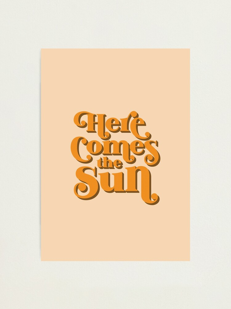 Alternate view of Here Comes the Sun Photographic Print