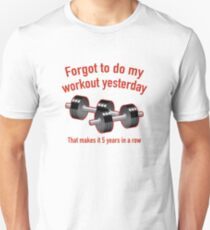 Forgot To Do My Workout Yesterday T-Shirt