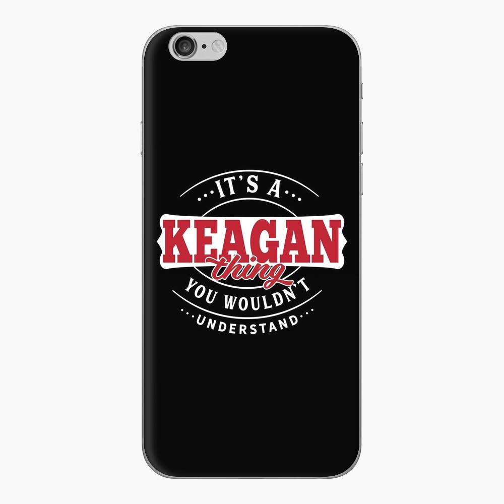 It's a KEAGAN Thing You Wouldn't Understand T-Shirt & Merchandise iPhone Skin