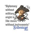 """""""Diplomacy...""""...Frederick the Great quote... by edsimoneit"""