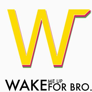 Wake Me Up For Bro. by Louen