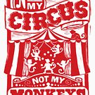 Not My Circus, Not my Monkeys by woahtherepickle