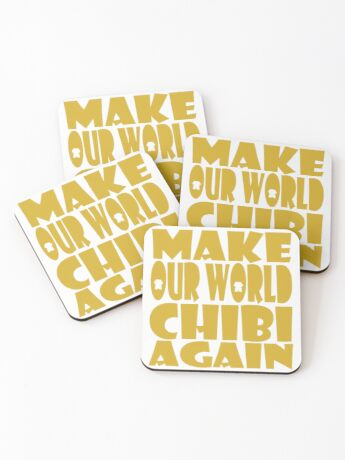 Make Our World Chibi Again Coasters