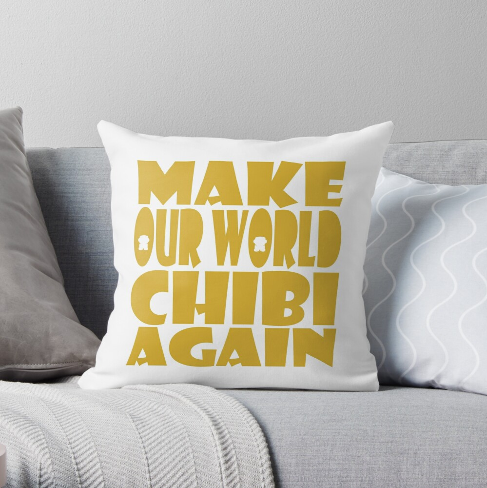 Make Our World Chibi Again Throw Pillow