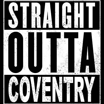 STRAIGHT OUTTA COVENTRY by teenmutantboss