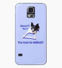 Share? Me? You must be kidding!! Case/Skin for Samsung Galaxy