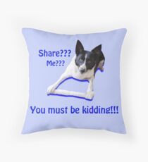 Share? Me? You must be kidding!! Throw Pillow