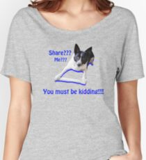 Share? Me? You must be kidding!! Women's Relaxed Fit T-Shirt