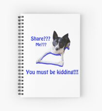 Share? Me? You must be kidding!! Spiral Notebook