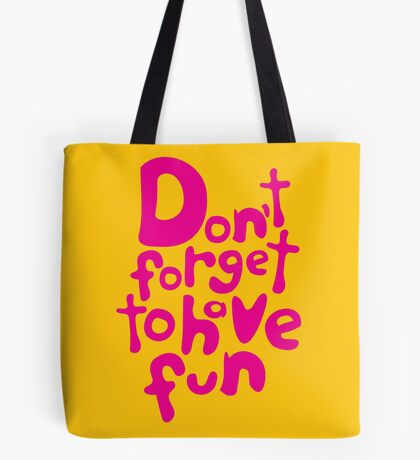 Don't Forget To Have Fun | Pink on Yellow | Motivational Typography Tote Bag