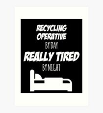 Recycling Operative Job Fun Gift for every Recycling Operative Funny Slogan Hobby Work Worker Art Print