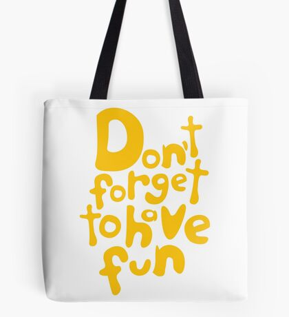 Don't Forget To Have Fun | Sunny Yellow on White | Motivational Typography Tote Bag