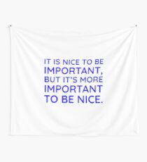 It is nice to be important, but it's more important to be nice.  Wall Tapestry