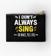 I Dont Always Sing Oh Wait Yes I Do Zipper Pouch
