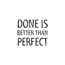 DONE IS BETTER THAN PERFECT - MOTIVATIONAL QUOTE by IdeasForArtists