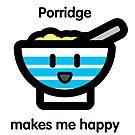 Porridge makes me happy by thingsinjars