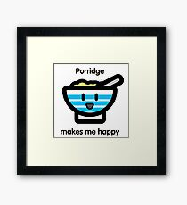 Porridge makes me happy Framed Print