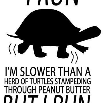 I run slower than turtles but i run geek funny nerd by katabudi