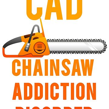 Chainsaw Addiction Disorder  CAD by mralan