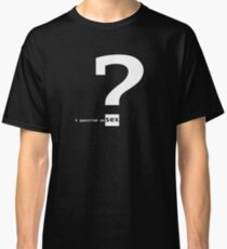 A question on sex Classic T-Shirt
