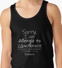 Camiseta de tirantes Lo siento, soy alérgico a la ignorancia. Yo salgo en sarcasmo