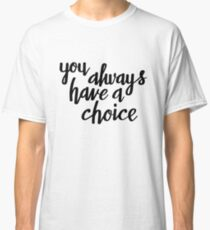 You always have a choice  Classic T-Shirt