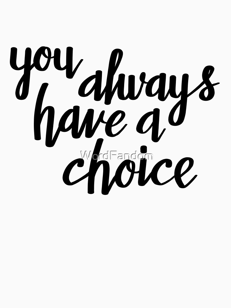 You always have a choice  by WordFandom