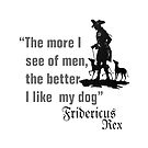 "Fridericus Rex quote...""the more Ilike my dog""  by edsimoneit"