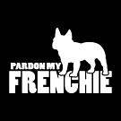 Pardon my Frenchie  - Funny Gifts for French Bulldog Lovers by traciwithani