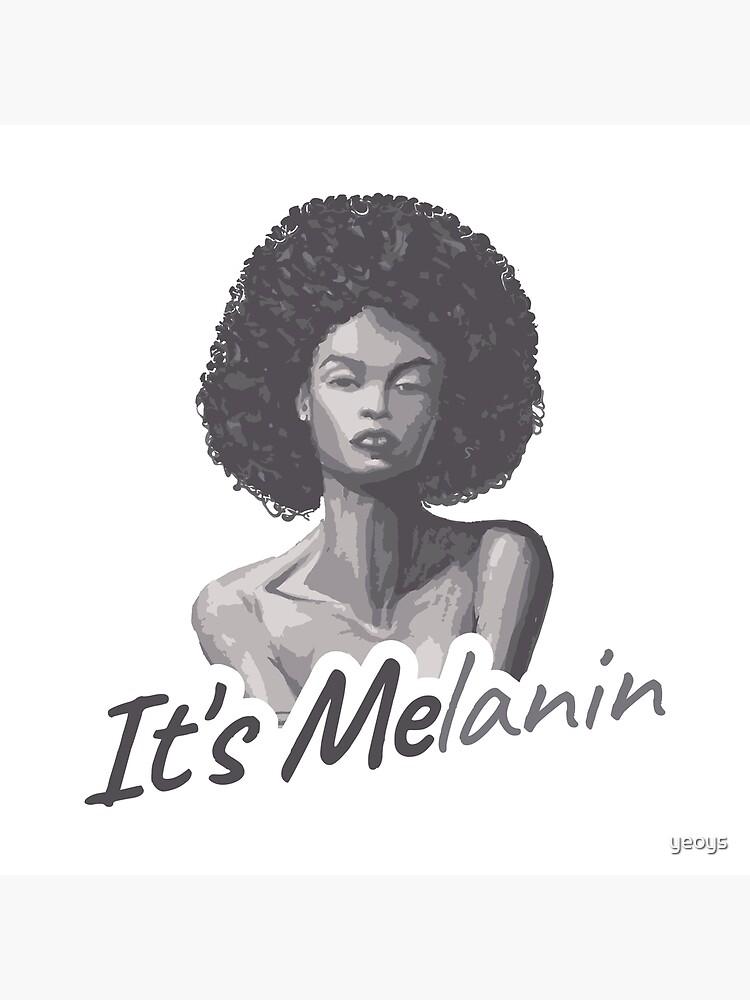 Es ist Melanin - Melanin-Geschenk von yeoys