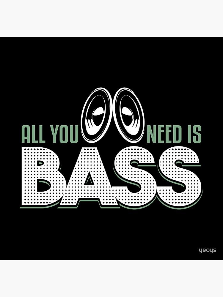 Alles was Sie brauchen ist Bass - Dubstep Zitate Geschenk von yeoys