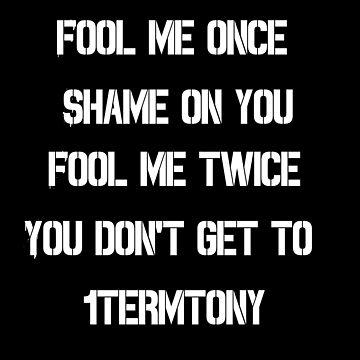 Fool me Once 1termtony White print by 1termtony