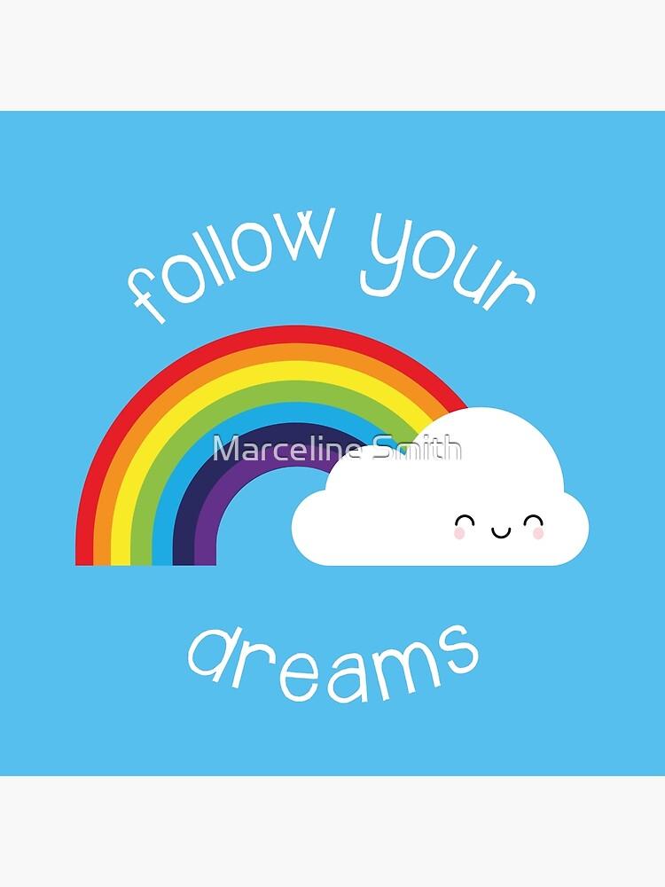 Follow Your Dreams Kawaii Rainbow by marcelinesmith