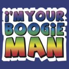 I'm Your Boogie Man! by giancio